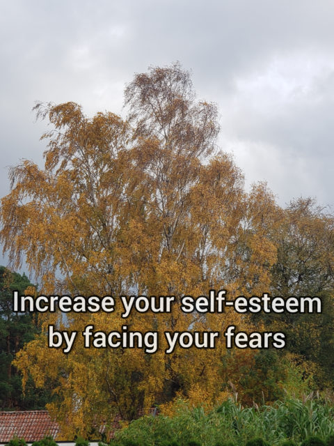Increase your self-esteem by facing your fears