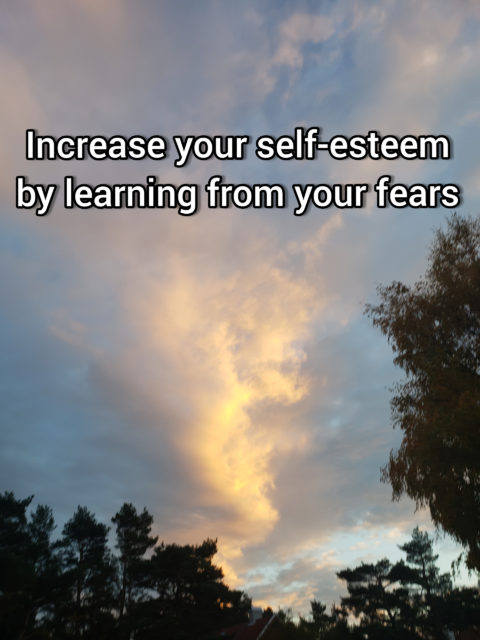 Increase your self-esteem by learning from your fear