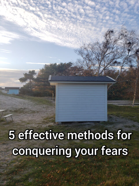 5 effective methods for conquering your fears
