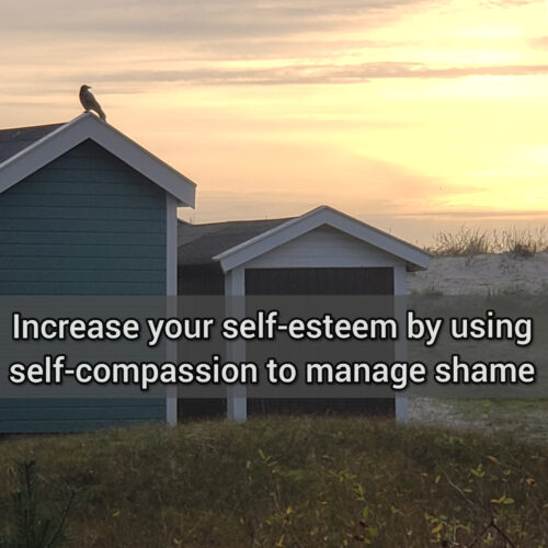 Increase your self-esteem by using self-compassion to manage shame