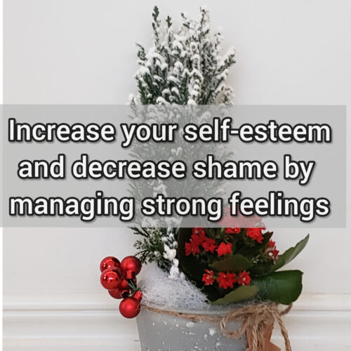 Increase your self-esteem and decrease shame by managing strong feelings