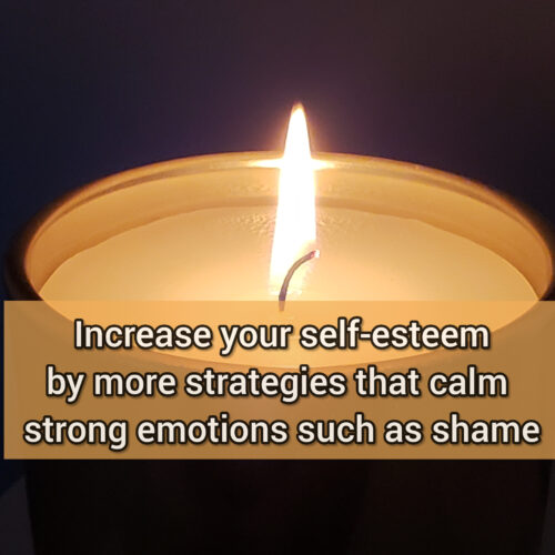 Increase your self-esteem by more strategies that calm strong emotions such as shame