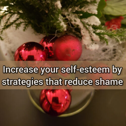 Increase your self-esteem by strategies that reduce shame