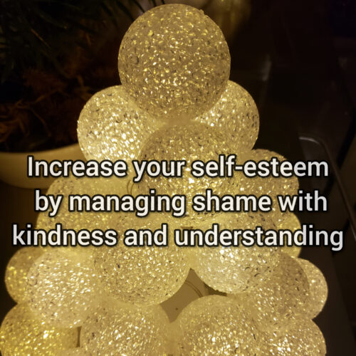 Increase your self-esteem by managing shame with kindness and understanding