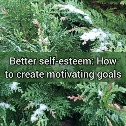 Better self-esteem: How to create motivating goals