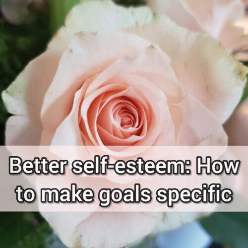 Better self-esteem: How to make goals specific