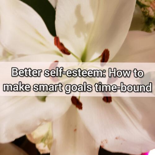 Better self-esteem: How to make smart goals time-bound