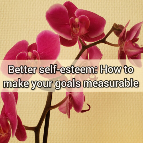 Better self-esteem: How to make your goals measurable