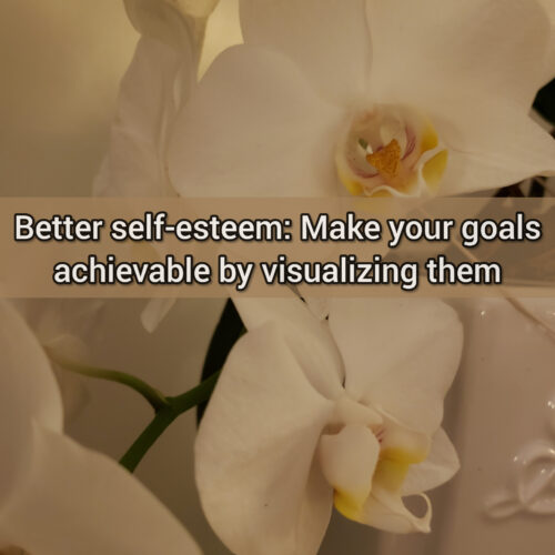 Better self-esteem: Make your goals achievable by visualizing them