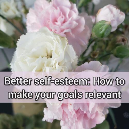 Better self-esteem: How to make your goals relevant