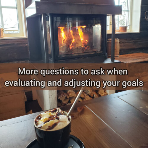 More questions to ask when evaluating and adjusting your goals