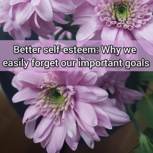Better self-esteem: Why we easily forget our important goals