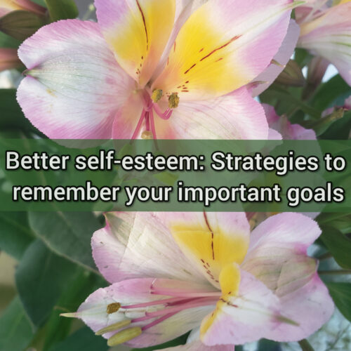 Better self-esteem: 4 strategies to remember your important goals