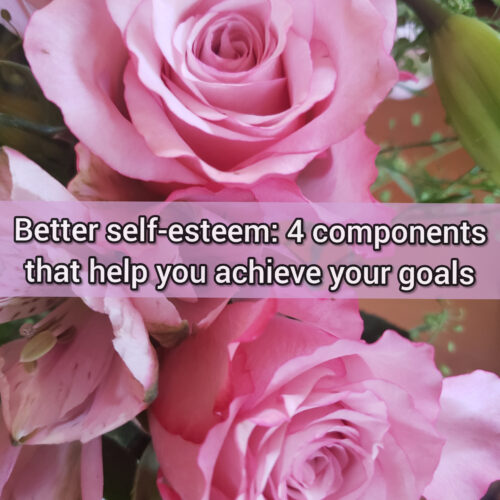 Better self-esteem: 4 components that help you achieve your goals