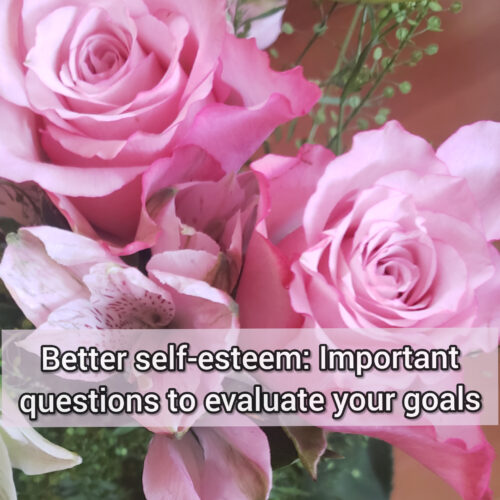 Better self-esteem: Important questions to evaluate your goals