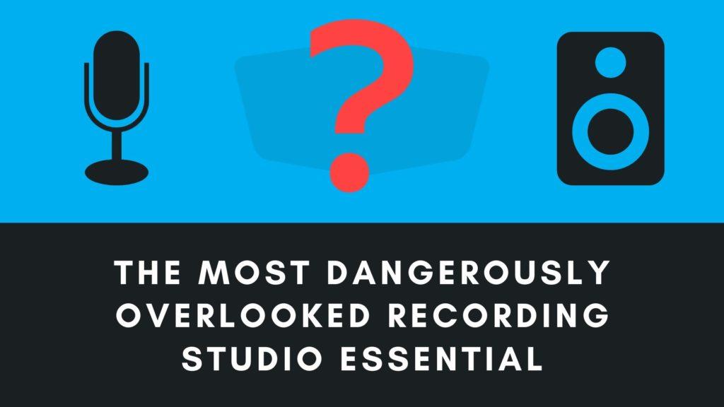recording studio essential gear, The Most Dangerously Overlooked Recording Studio Essential Gear