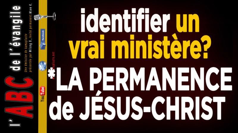la permanence de Jésus-Christ (identifier un  vrai ministère)l´abc de l´évangile