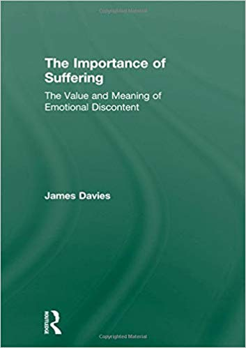 The Importance of Suffering: The Value and Meaning of Emotional  Discontent.  London: Routledge.