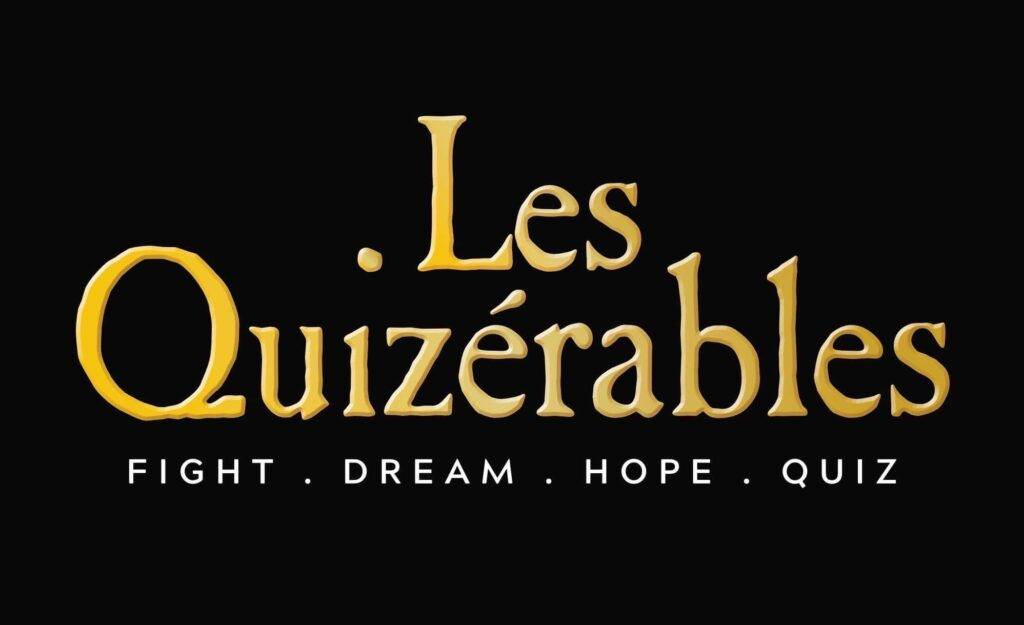 """It's the Les Quizerables logo. Featuring the title in gold font on a black background, with the words """"Fight - Dream - Hope - Quiz"""" underneath."""