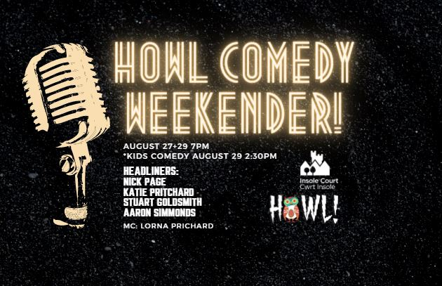 """It's the Howl Comedy Weekender poster. It says """"Featuring headliners: Nick Page, Katie Pritchard, Stuart Goldsmith, Aaron Simmonds. MC Lorna Prichard. Saturday 27th & Sunday 29th August."""""""