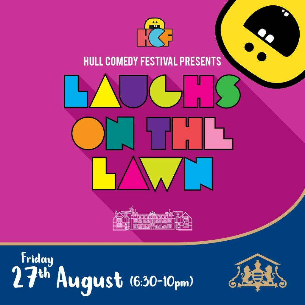 """It's the """"Laughs On The Lawn"""" poster. Featuring a bright pink background, multi-coloured text to spell out the title, along with """"Hull Comedy Festival Presents...27th August 6:30-10pm"""""""