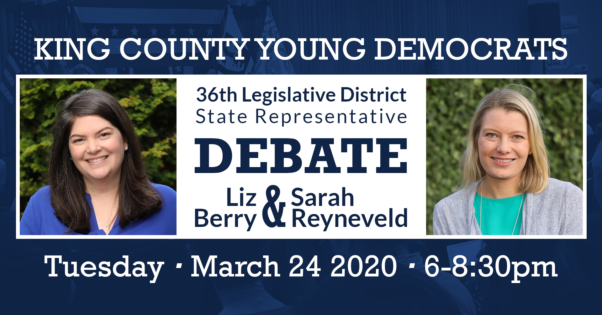 King County Young Democrats 36th Legislative District State Representative Debate: Liz Berry & Sarah Reyneveld. Tuesday, March 24 2020, 6-8:30 PM