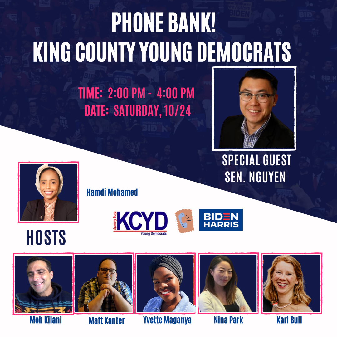 Phone Bank! King County Young Democrats; Time: 2:00-4:00pm; Date: Saturday, 10/24; Special Guest: Sen. Nguyen