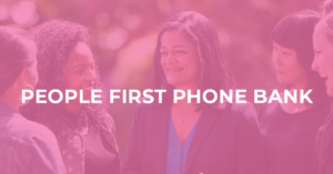 PEOPLE FIRST PHONE BANK overlaid on a picture of Pramila Jayapal talking to people