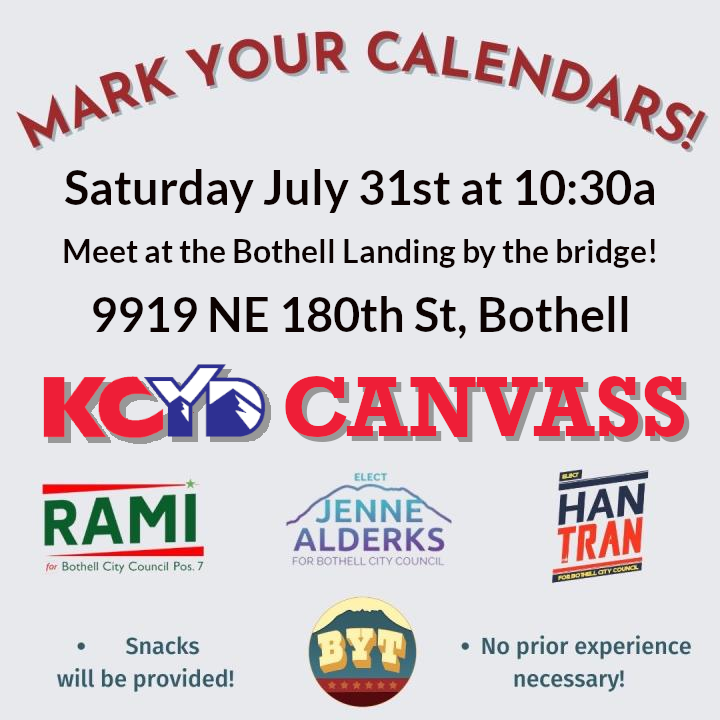 MARK YOUR CALENDARS Saturday July 31st at 10:30a Meet at the Bothell Landing by the bridge! Title: KCYD CANVASS Logos of the Bothell candidates: Rami Al-Kabra, Jenne Alderks, Han Tran Snacks will be provided! No prior experience necessary! Logo of the Bothell Youth Team