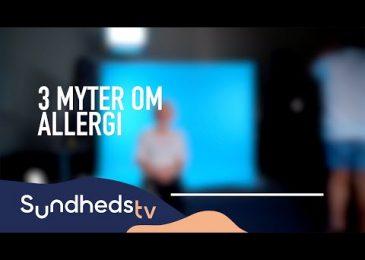3 myter om allergi | SundhedsTV og Læger Formidler