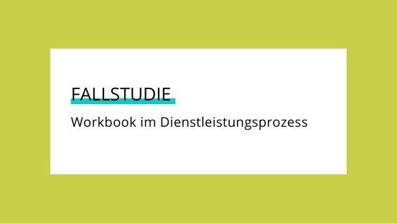 Fallstudie: Workbooks im Dienstleistungsprozess