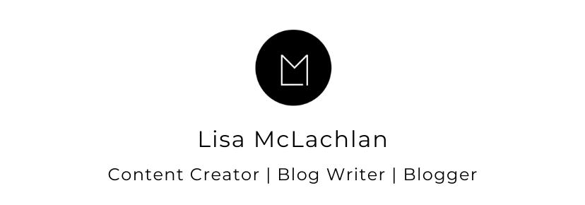 Lisa McLachlan | Content Creator | Blog Writer | Blogger