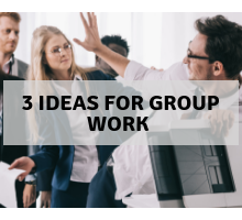 3 ideas for group work