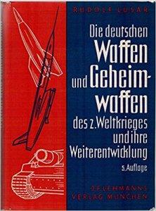 Die deutschen Waffen und Geheimwaffen des 2. Weltkrieges und ihre Weiterentwicklung