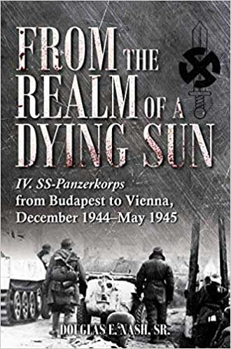 IV SS-Panzerkorps from Budapest to Vienna December 1944-May 1945