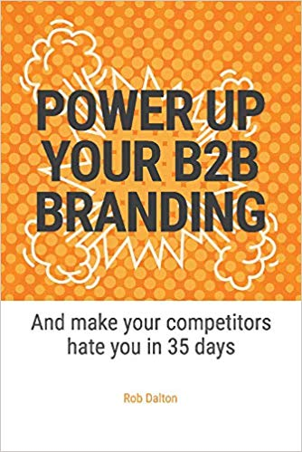Power Up Your B2b Branding: And Make Your Competitors Hate You in 35 Days