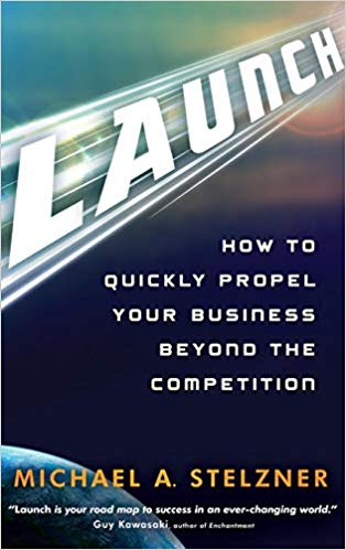 Launch: How to Quickly Propel Your Business Beyond the Competition Book Cover