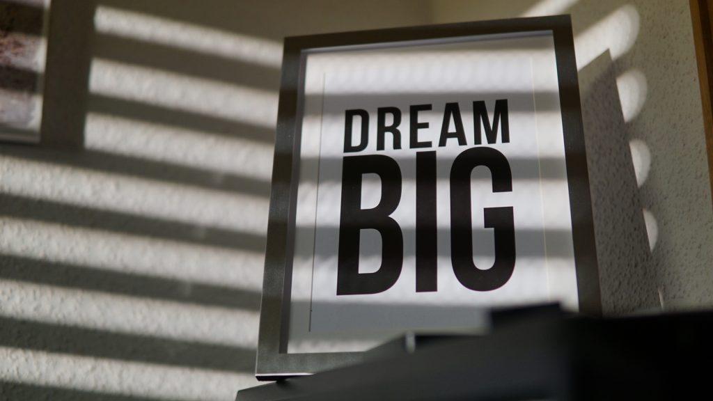 Dream Big. Think Big