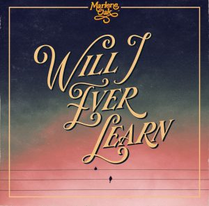 Releases Marlene Oak- will i ever learn