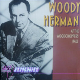 Woody Herman - At The Woodchoppers Ball (CD, Album)