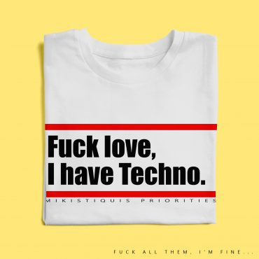 Camiseta Fuck Love, I have Techno