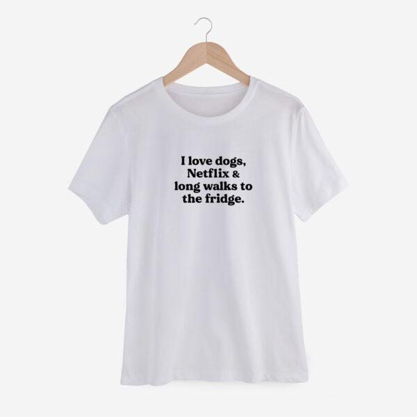 love dogs Netflix and long walks to the fridge, t shirt, dog mom, hond