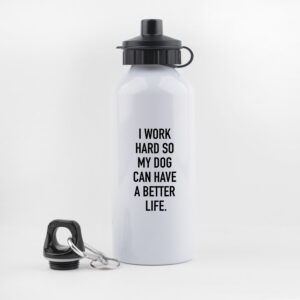 I work hard so my dog can have a better life, drinkfles, waterfles, leuk, grappig, hondenwandeling, sporten