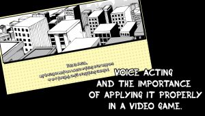 Voice acting and the importance of applying it properly in a video game.