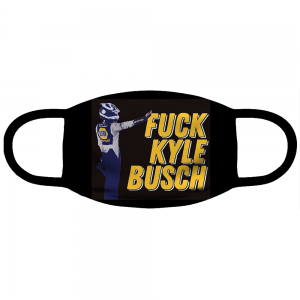 Fuck you Kyle Busch Face Mask