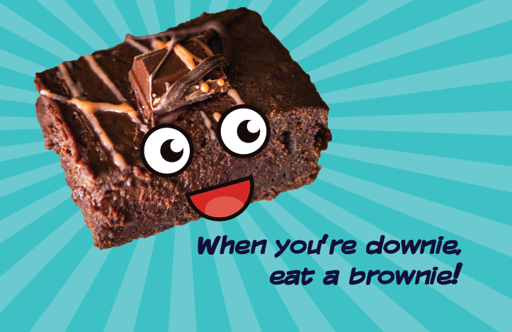 when you're downie, eat a brownie!