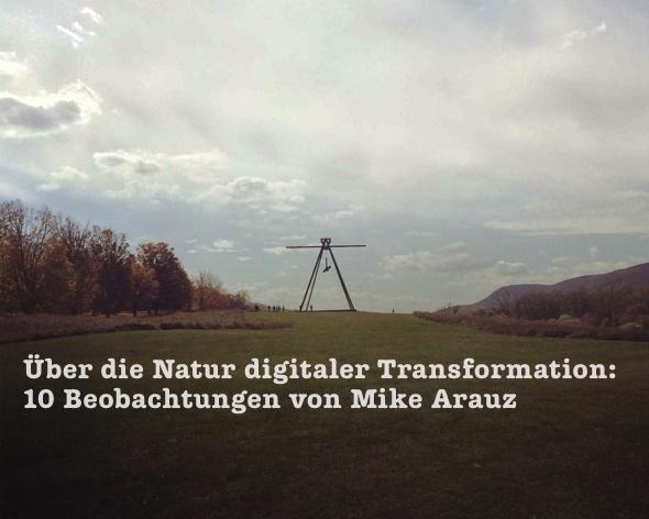 Über die Natur digitaler Transformation. 10 Beobachtungen von Mike Arauz.