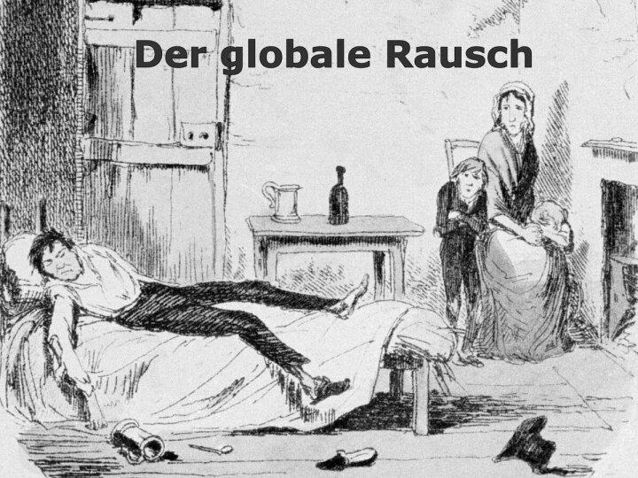 Der globale Rausch