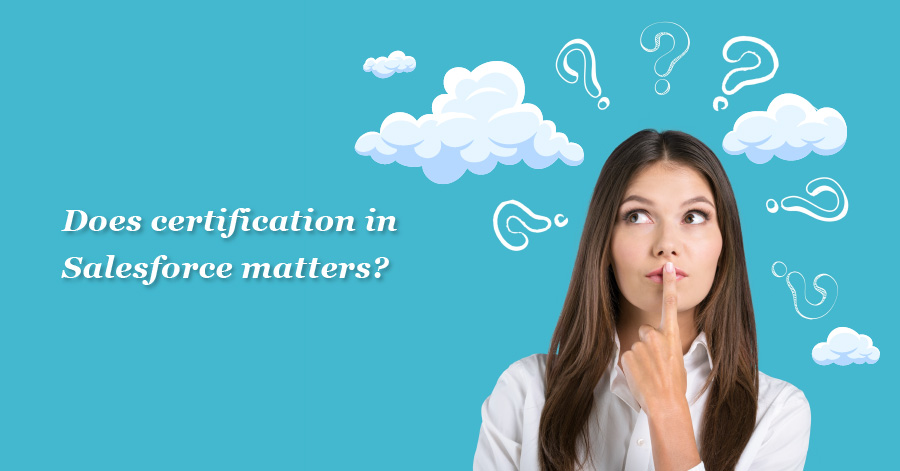 Does Certification In Salesforce Matters
