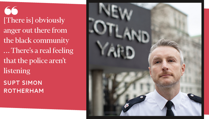 [There is] obviously anger out there from the black community ... There's a real feeling that the police aren't listening. Superintendant SIMON ROTHERHAM